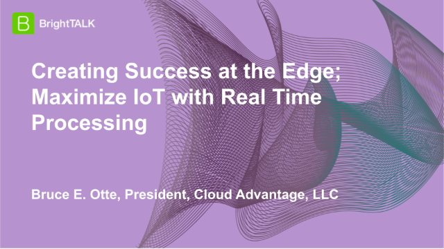 Creating Success at the Edge; Maximize IoT with Real Time Processing