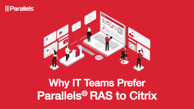 Why IT Teams Prefer Parallels® RAS to Citrix