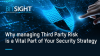 Why managing Third Party Risk is a Vital Part of Your Security Strategy