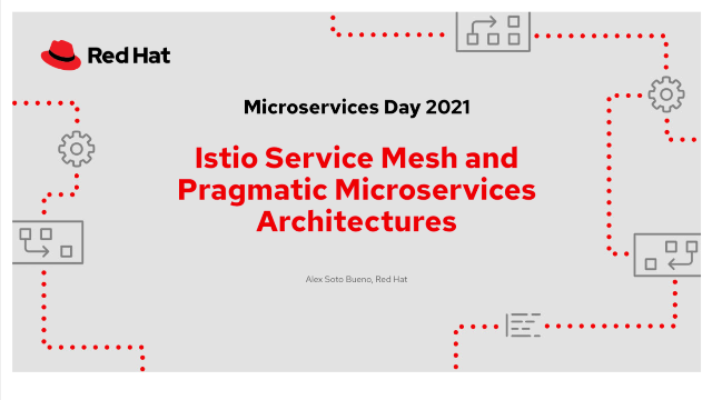 Istio Service Mesh and Pragmatic Microservices Architectures.