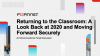 Returning to the Classroom: A Look Back at 2020 and Moving Forward Securely