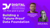 Building a 'future-proof' Data Foundation