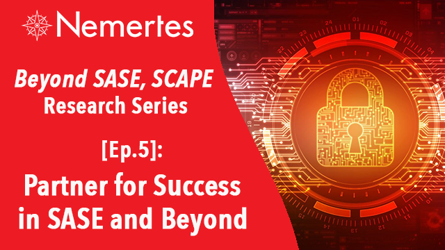 [Ep.5]: Partner for Success in SASE and Beyond