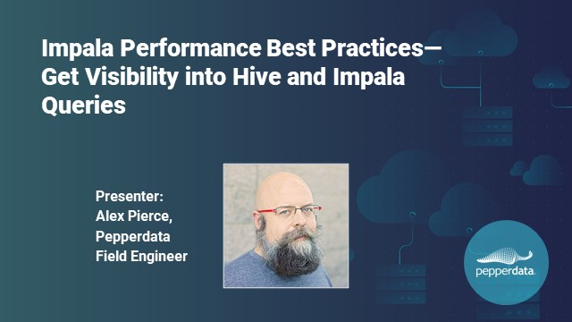 Impala Performance Best Practices—Get Visibility into Hive and Impala Queries