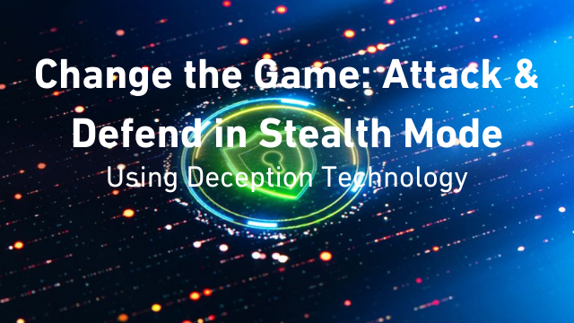 Changing the Game: Attack & Defend in Stealth Mode