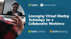 Leveraging Virtual Meeting Technology for a Collaborative Workforce