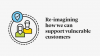 Re-imagining how we can support vulnerable customers