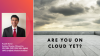 Are You On Cloud Yet?