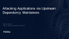 Attacking Applications via Upstream Dependency Maintainers