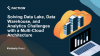 Solving Data Warehouse & Analytics Challenges with a Multi-Cloud Architecture