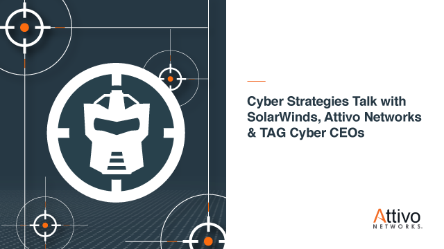 Cyber Strategies Talk with SolarWinds, Attivo Networks, and TAG Cyber CEOs