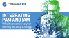 Why integrating PAM and IAM is essential to your Identity Security Strategy
