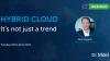 Hybrid Cloud: It's Not just a trend
