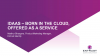 IDaaS - Born in the cloud, offered as a service