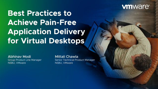 Best Practices to Achieve Pain-Free Application Delivery for Virtual Desktops