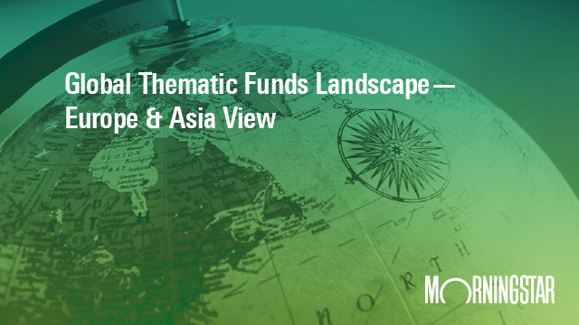 Global Thematic Funds Landscape - Europe & Asia View