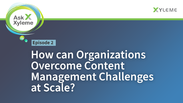 How can Organizations Overcome Content Management Challenges at Scale?
