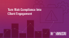 Turn Risk Compliance Into Client Engagement