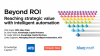 Beyond ROI – Reaching strategic value with intelligent automation