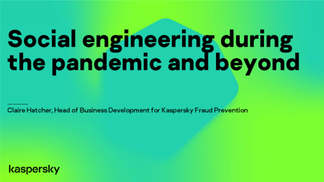 Social engineering during the pandemic and beyond