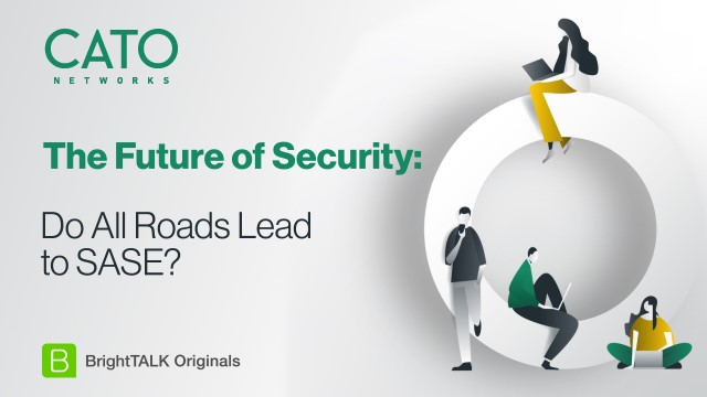 [Ep.4] The Future of Security: Do All Roads Lead to SASE?