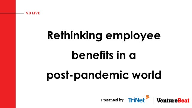 Rethinking employee benefits in a post-pandemic world
