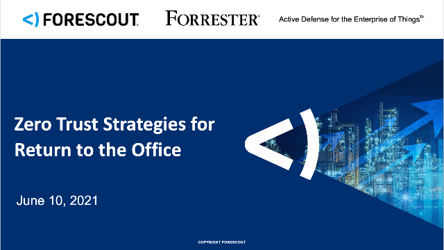 Forrester and Forescout: Zero Trust Strategies for Returning to the Office