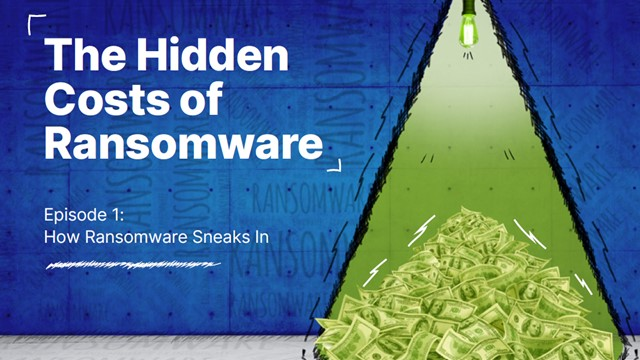 Episode 1: How Ransomware Sneaks In