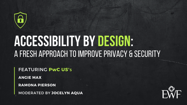 Accessibility by Design: A fresh approach to improve privacy and security