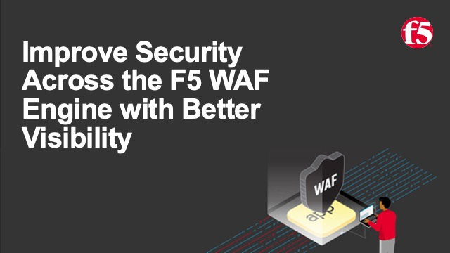 Improve Security Across the F5 WAF Engine with Better Visibility and Correlation
