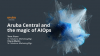 Aruba Central and the Magic of AIOps
