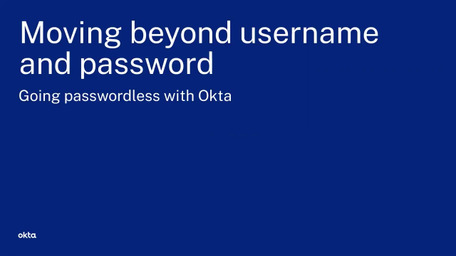 Moving Beyond Username and Password: Going Passwordless with Okta