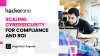 Scaling Cybersecurity for Compliance and ROI