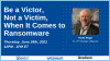 Be a Victor, Not a Victim, When It Comes to Ransomware