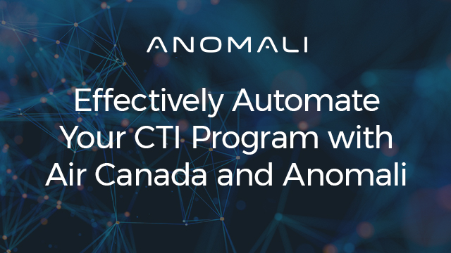 Effectively Automate Your CTI Program with Air Canada and Anomali