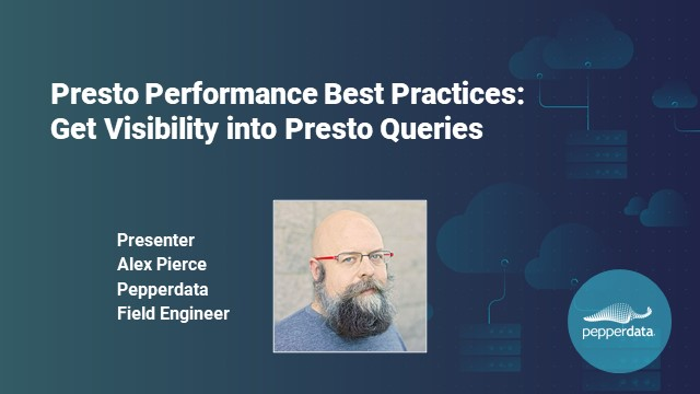 Presto Performance Best Practices—Get Visibility Into Your Presto Queries