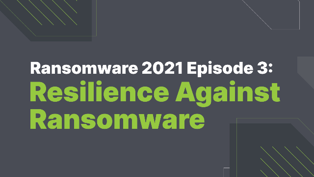 Ransomware 2021 Episode 3: Resilience against Ransomware