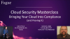 Cloud Security Masterclass: Bringing your Cloud into Compliance and Proving it