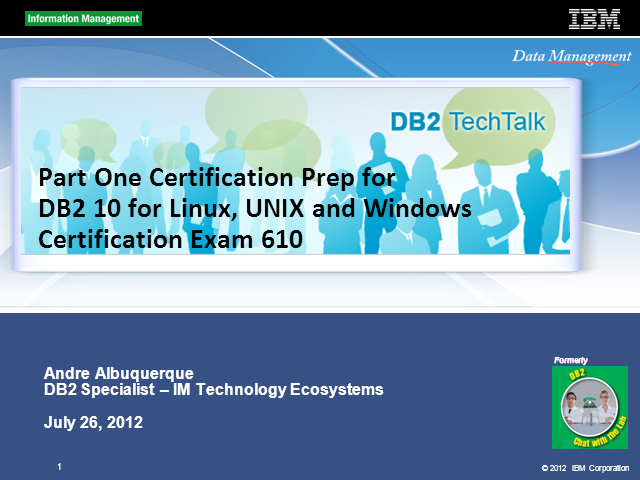 DB2 Tech Talk: Part One Certification Prep for DB2 10 Fundamentals Exam