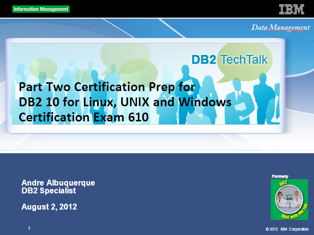 DB2 Tech Talk: Part Two Certification Prep for DB2 10 Fundamentals Exam