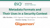 Metadata Formats and their uses in a Security Context