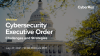 Cybersecurity Executive Order Challenges and Strategies