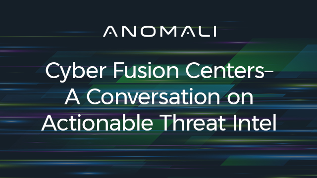 Cyber Fusion Centers—A Conversation on Actionable Threat Intel