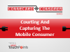 Courting And Capturing The Mobile Consumer