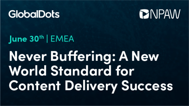 EMEA, Never Buffer: A New World Standard for Content Delivery Success