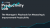 The Manager's Playbook for Measuring and Improving Productivity