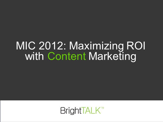 MIC 2012: Maximizing ROI with Content Marketing