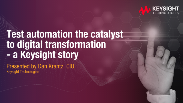 Test automation the catalyst to digital transformation – a Keysight story