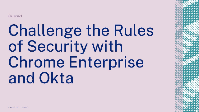 Challenge the Rules of Security with Chrome Enterprise and Okta