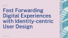 Fast Forwarding Digital Experiences with Identity-centric User Design